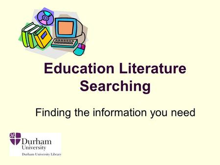 Finding the information you need Education Literature Searching.