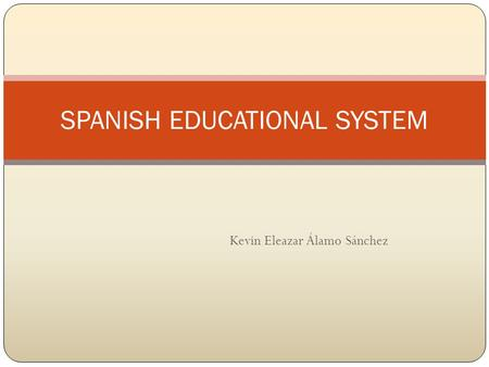 Kevin Eleazar Álamo Sánchez SPANISH EDUCATIONAL SYSTEM.