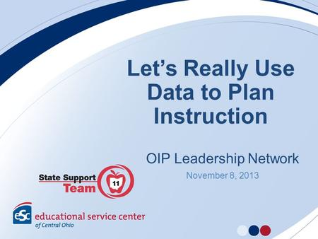 Lets Really Use Data to Plan Instruction OIP Leadership Network November 8, 2013.