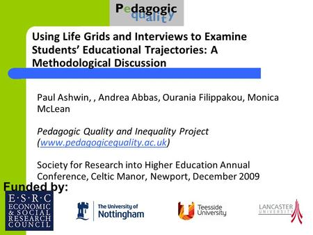 Paul Ashwin,, Andrea Abbas, Ourania Filippakou, Monica McLean Pedagogic Quality and Inequality Project (www.pedagogicequality.ac.uk) Society for Research.
