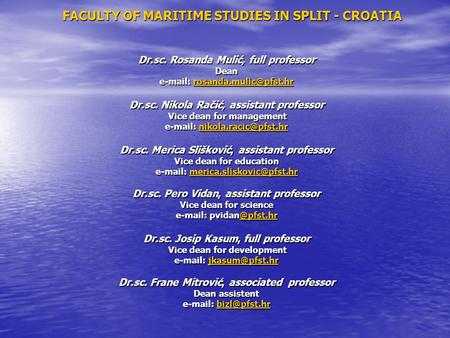 FACULTY OF MARITIME STUDIES IN SPLIT - CROATIA Dr.sc. Rosanda Mulić, full professor Dean    Dr.sc. Nikola.
