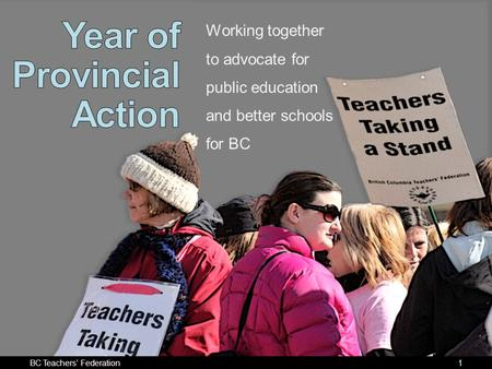 BC Teachers Federation1 Working together to advocate for public education and better schools for BC.