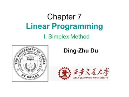 Chapter 7 Linear Programming I. Simplex Method Ding-Zhu Du.