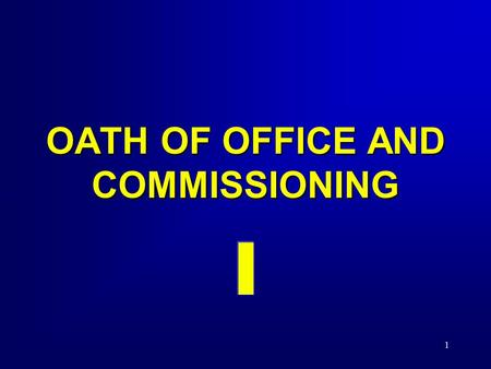 1 OATH OF OFFICE AND COMMISSIONING. 2 Objectives Define the meaning of the Oath of Office Describe the significance of the commission.