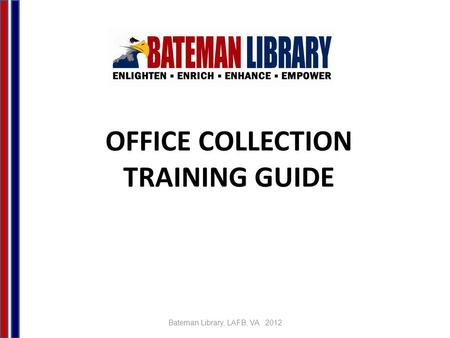 OFFICE COLLECTION TRAINING GUIDE Bateman Library, LAFB, VA 2012.