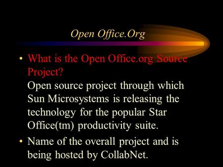 Open Office.Org What is the Open Office.org Source Project? Open source project through which Sun Microsystems is releasing the technology for the popular.