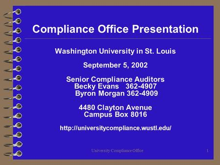 University Compliance Office1 Compliance Office Presentation Washington University in St. Louis September 5, 2002 Senior Compliance Auditors Becky Evans.