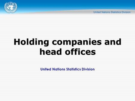 United Nations Statistics Division Holding companies and head offices.
