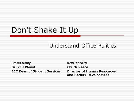Dont Shake It Up Understand Office Politics Presented by Dr. Phil Weast SCC Dean of Student Services Developed by Chuck Reece Director of Human Resources.