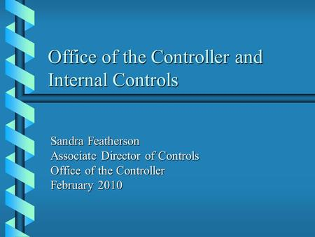 Office of the Controller and Internal Controls Sandra Featherson Associate Director of Controls Office of the Controller February 2010.