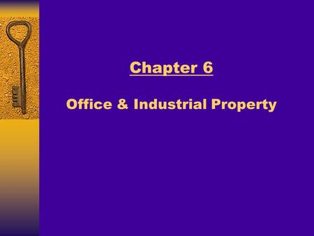 Chapter 6 Office & Industrial Property. Major Topics Real Estate Principles for the New Economy: Norman G. Miller and David M. Geltner Office Property.