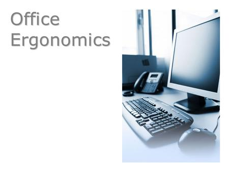 Office Ergonomics Ever wonder if your workstation could be arranged in away to simplify your job? After watching today's web cast on Office Ergonomics,