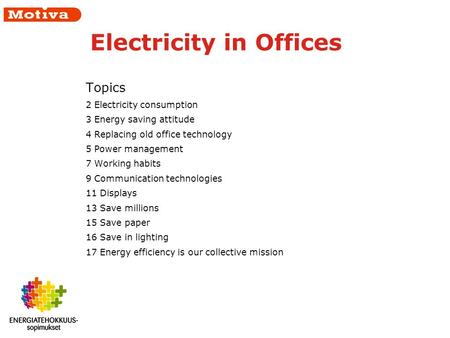 Electricity in Offices Topics 2 Electricity consumption 3 Energy saving attitude 4 Replacing old office technology 5 Power management 7 Working habits.