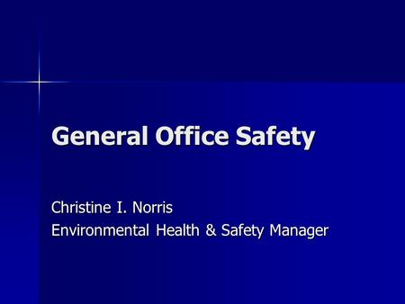 General Office Safety Christine I. Norris Environmental Health & Safety Manager.