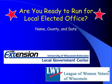 Are You Ready to Run for Local Elected Office? Name, County, and Date.