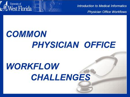 Introduction to Medical Informatics Physician Office Workflows COMMON WORKFLOW CHALLENGES PHYSICIAN OFFICE.