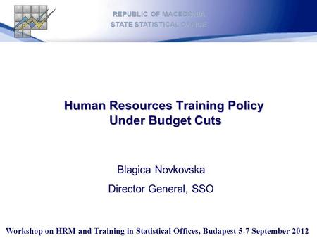Workshop on HRM and Training in Statistical Offices, Budapest 5-7 September 2012 REPUBLIC OF MACEDONIA STATE STATISTICAL OFFICE Human Resources Training.