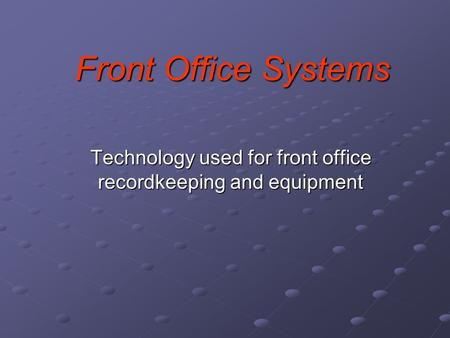 Front Office Systems Technology used for front office recordkeeping and equipment.