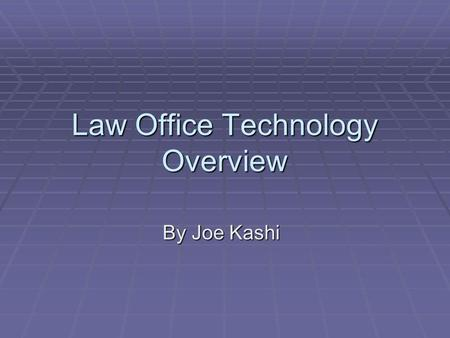 Law Office Technology Overview By Joe Kashi. Effective automation is a cornerstone of any successful law practice but requires good planning and user.