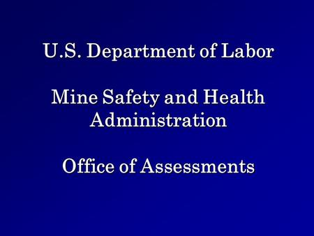 U.S. Department of Labor Mine Safety and Health Administration Office of Assessments.