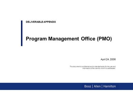 0 April 24, 2006 DELIVERABLE APPENDIX Program Management Office (PMO) This document is confidential and is intended solely for the use and information.