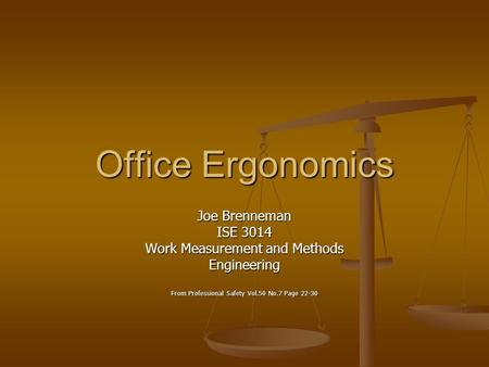 Office Ergonomics Joe Brenneman ISE 3014 Work Measurement and Methods Engineering From Professional Safety Vol.50 No.7 Page 22-30.