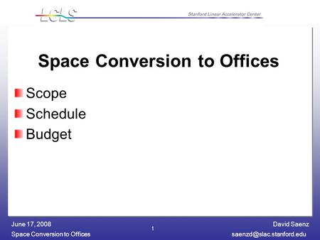 David Saenz Space Conversion to June 17, 2008 1 Space Conversion to Offices Scope Schedule Budget.