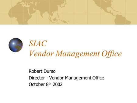 SIAC Vendor Management Office Robert Durso Director - Vendor Management Office October 8 th 2002.