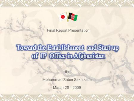 Final Report Presentation By Mohammad Saber Sakhizada March,26 – 2009.