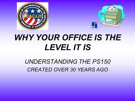 WHY YOUR OFFICE IS THE LEVEL IT IS UNDERSTANDING THE PS150 CREATED OVER 30 YEARS AGO.