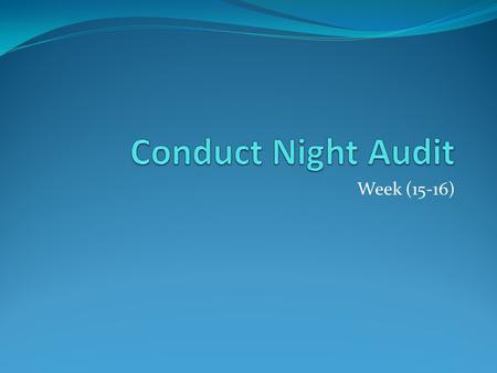 Conduct Night Audit Week (15-16).