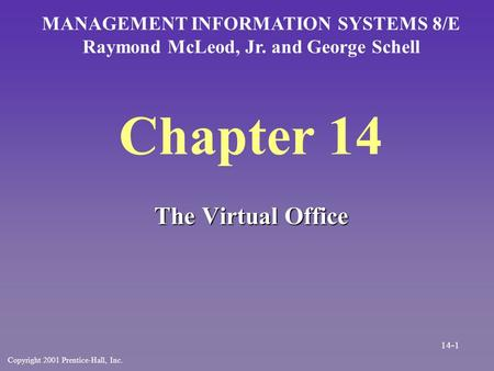 Chapter 14 The Virtual Office MANAGEMENT INFORMATION SYSTEMS 8/E Raymond McLeod, Jr. and George Schell Copyright 2001 Prentice-Hall, Inc. 14-1.