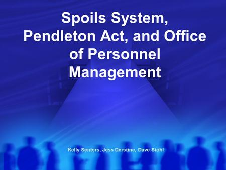 Spoils System, Pendleton Act, and Office of Personnel Management
