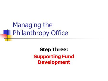 Managing the Philanthropy Office Step Three: Supporting Fund Development.