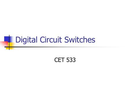 Digital Circuit Switches CET 533. Communication Systems It is all about interfacing Point-to-point is not efficient Communication networks Sharing resources.