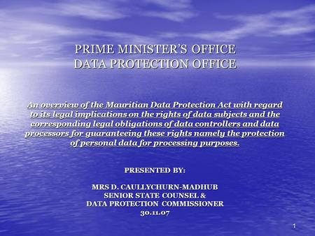 1 PRIME MINISTERS OFFICE DATA PROTECTION OFFICE An overview of the Mauritian Data Protection Act with regard to its legal implications on the rights of.
