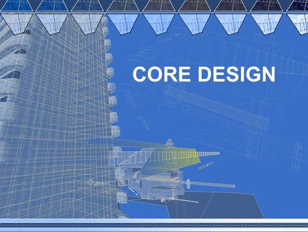 CORE DESIGN. Definition Of Core The central of arterial part of a multistory building that integrates functions and service needs for established occupants.