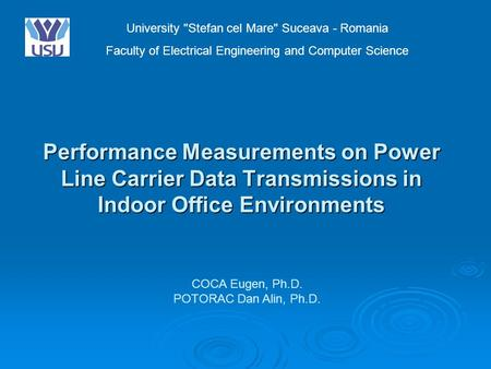 Performance Measurements on Power Line Carrier Data Transmissions in Indoor Office Environments University Stefan cel Mare Suceava - Romania Faculty.