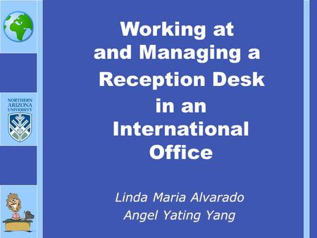 Working at and Managing a Linda Maria Alvarado Angel Yating Yang Linda Maria Alvarado Angel Yating Yang in an International Office Reception Desk.