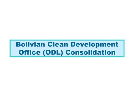 Bolivian Clean Development Office (ODL) Consolidation.