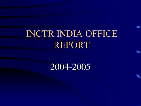 INCTR INDIA OFFICE REPORT 2004-2005. Functions and Current Activities of INCTR India Office To coordinate in India, INCTRs activities in cancer treatment.