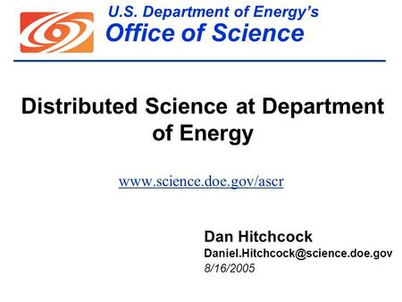 U.S. Department of Energys Office of Science  Distributed Science at Department of Energy Dan Hitchcock