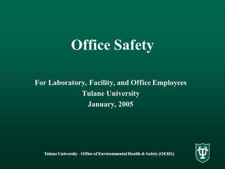 Tulane University - Office of Environmental Health & Safety (OEHS) Office Safety For Laboratory, Facility, and Office Employees Tulane University January,