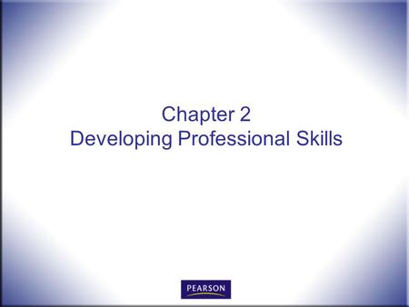 Chapter 2 Developing Professional Skills. Office Procedures for the 21 st Century, 8e Burton and Shelton © 2011 Pearson Higher Education, Upper Saddle.