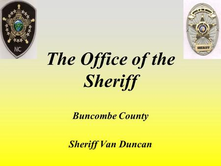 The Office of the Sheriff Buncombe County Sheriff Van Duncan.