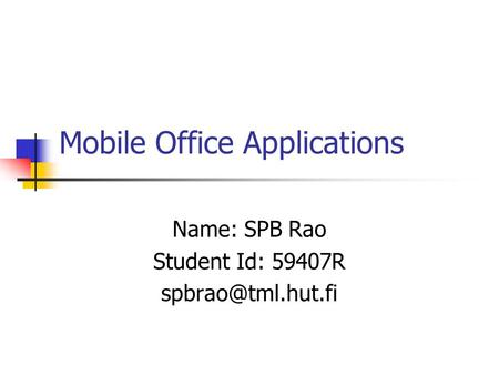 Mobile Office Applications Name: SPB Rao Student Id: 59407R