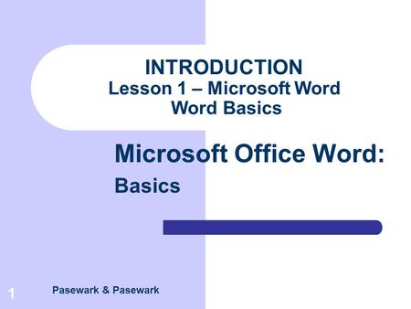 Pasewark & Pasewark Microsoft Office Word: Basics 1 INTRODUCTION Lesson 1 – Microsoft Word Word Basics.