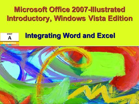 Microsoft Office 2007-Illustrated Introductory, Windows Vista Edition Integrating Word and Excel.