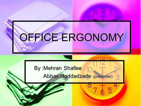OFFICE ERGONOMY By :Mehran Shafiee By :Mehran Shafiee Abbas Haddadzade (presenter) Abbas Haddadzade (presenter)
