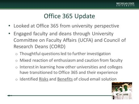 Office 365 Update Looked at Office 365 from university perspective Engaged faculty and deans through University Committee on Faculty Affairs (UCFA) and.
